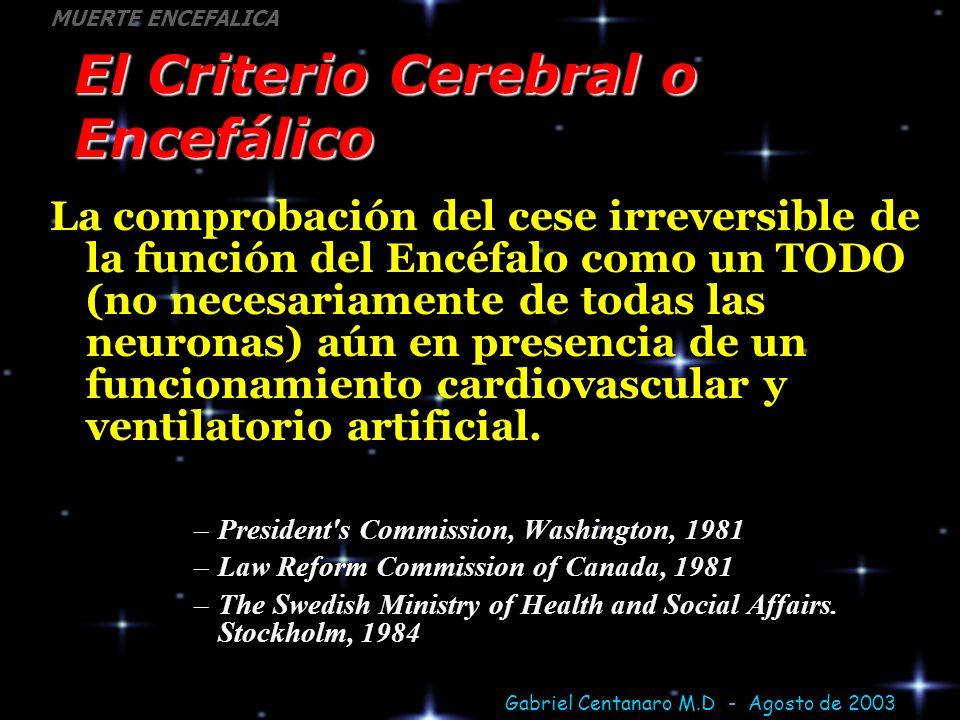 Gabriel Centanaro M.D - Agosto de 2003 MUERTE ENCEFALICA El Criterio Cerebral o Encefálico La comprobación del cese irreversible de la función del Enc
