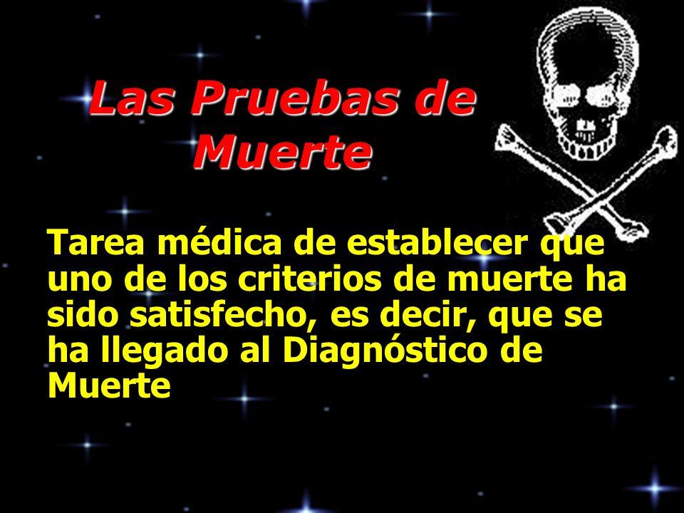 Las Pruebas de Muerte Tarea médica de establecer que uno de los criterios de muerte ha sido satisfecho, es decir, que se ha llegado al Diagnóstico de