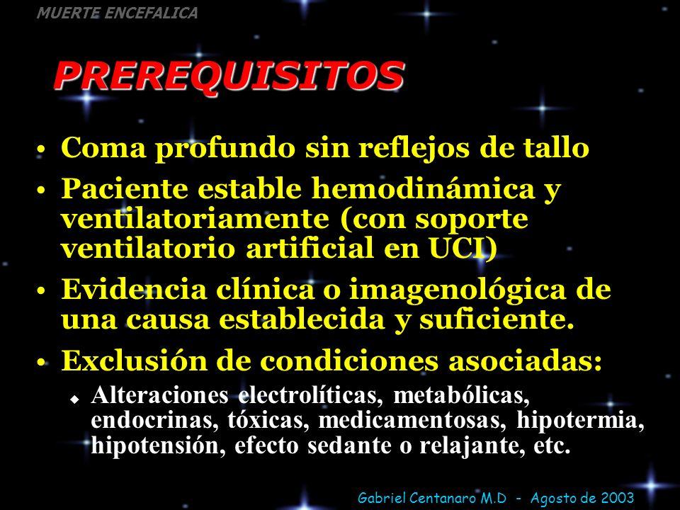 Gabriel Centanaro M.D - Agosto de 2003 MUERTE ENCEFALICAPREREQUISITOS Coma profundo sin reflejos de tallo Paciente estable hemodinámica y ventilatoria