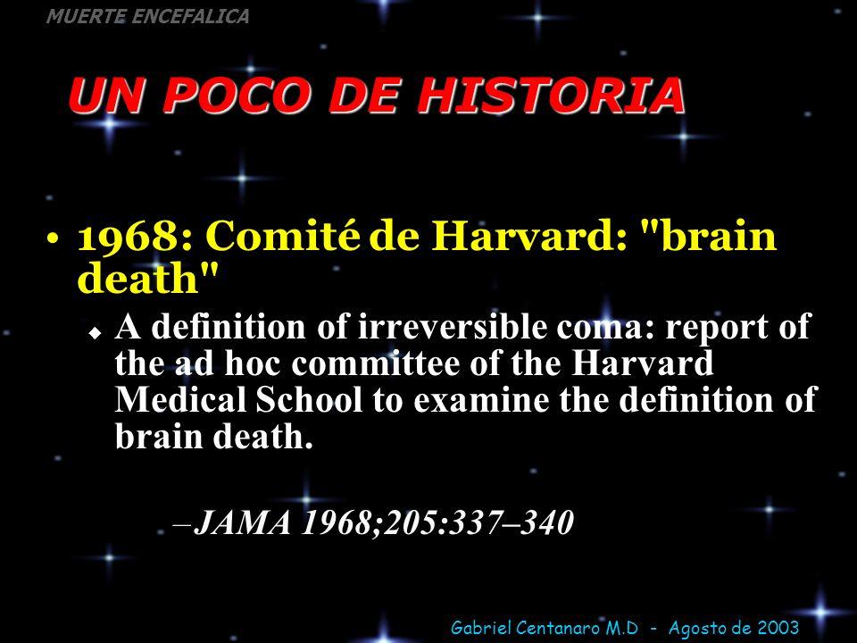 Gabriel Centanaro M.D - Agosto de 2003 MUERTE ENCEFALICA El Criterio Cerebral o Encefálico La comprobación del cese irreversible de la función del Encéfalo como un TODO (no necesariamente de todas las neuronas) aún en presencia de un funcionamiento cardiovascular y ventilatorio artificial.