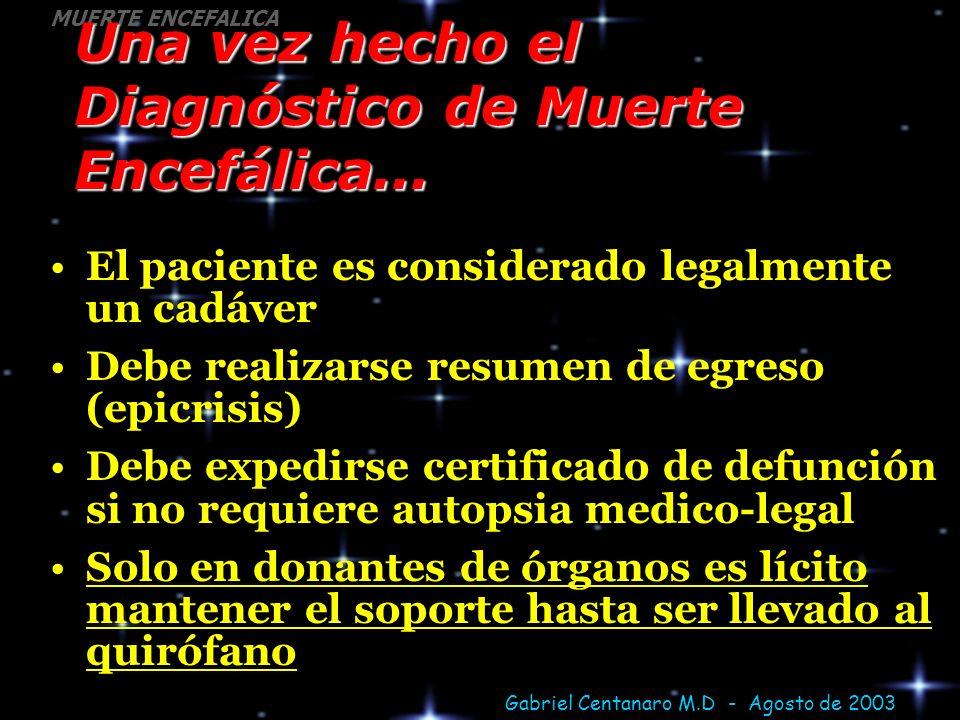 Gabriel Centanaro M.D - Agosto de 2003 MUERTE ENCEFALICA Una vez hecho el Diagnóstico de Muerte Encefálica... El paciente es considerado legalmente un