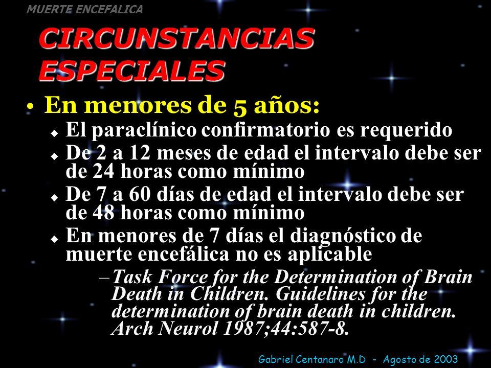 Gabriel Centanaro M.D - Agosto de 2003 MUERTE ENCEFALICA CIRCUNSTANCIAS ESPECIALES En menores de 5 años: El paraclínico confirmatorio es requerido De