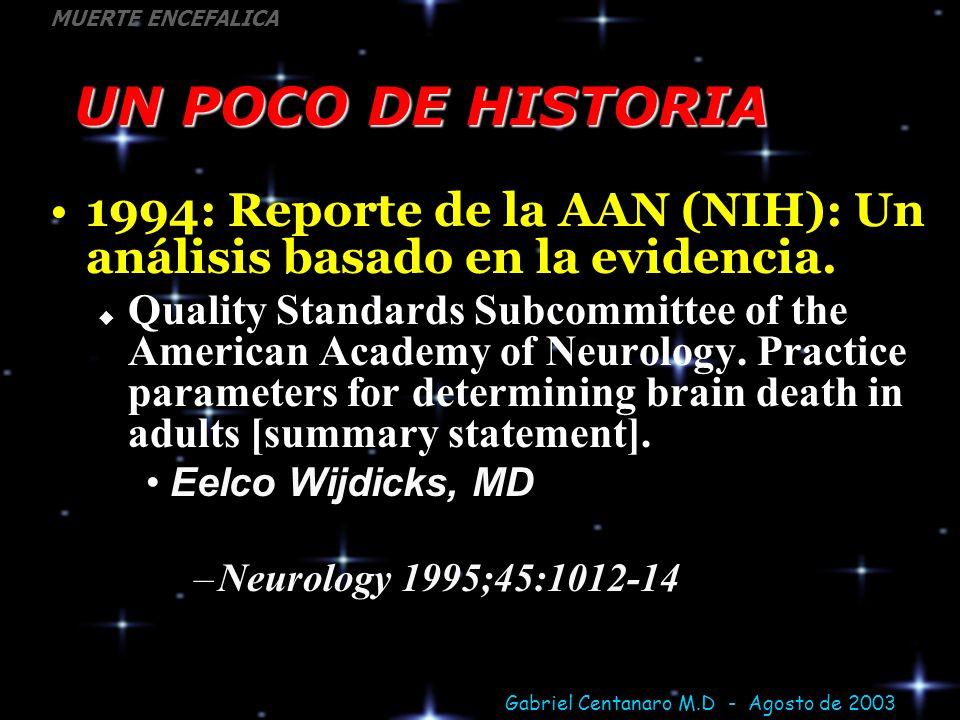 Gabriel Centanaro M.D - Agosto de 2003 MUERTE ENCEFALICA El Estatuto de Muerte (USA) Un individuo quien ha sostenido un cese irreversible de todas las funciones del Encéfalo, incluyendo el tallo cerebral, está muerto.