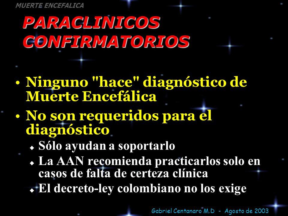 Gabriel Centanaro M.D - Agosto de 2003 MUERTE ENCEFALICA PARACLINICOS CONFIRMATORIOS Ninguno
