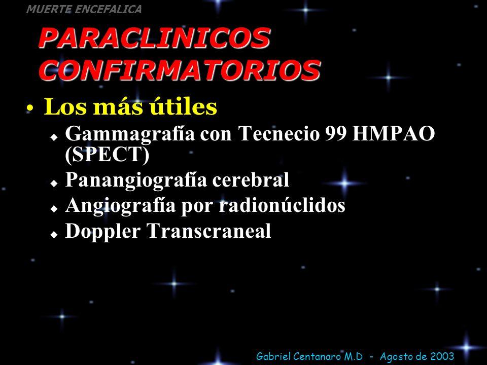 Gabriel Centanaro M.D - Agosto de 2003 MUERTE ENCEFALICA PARACLINICOS CONFIRMATORIOS Los más útiles Gammagrafía con Tecnecio 99 HMPAO (SPECT) Panangio