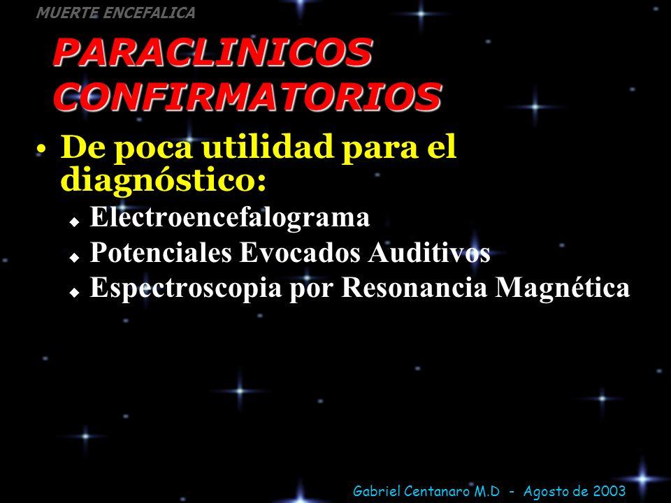 Gabriel Centanaro M.D - Agosto de 2003 MUERTE ENCEFALICA PARACLINICOS CONFIRMATORIOS De poca utilidad para el diagnóstico: Electroencefalograma Potenc