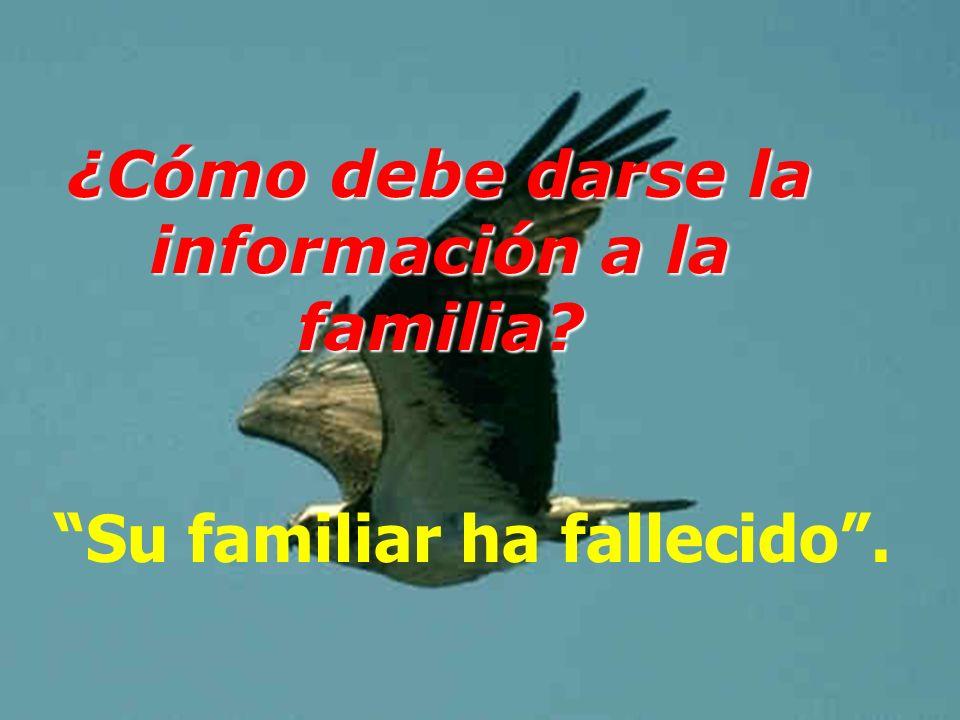¿Cómo debe darse la información a la familia? Su familiar ha fallecido.