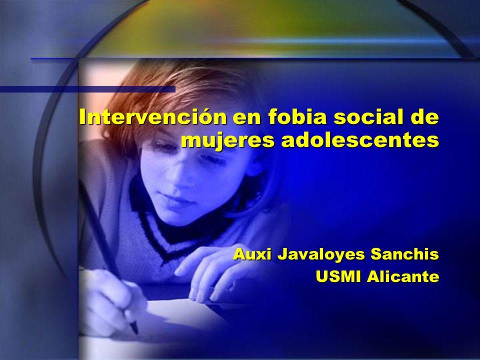 Intervención en fobia social de mujeres adolescentes Auxi Javaloyes Sanchis USMI Alicante