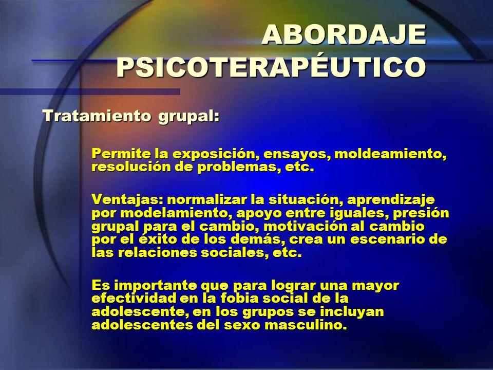 ABORDAJE PSICOTERAPÉUTICO Tratamiento grupal: Permite la exposición, ensayos, moldeamiento, resolución de problemas, etc. Ventajas: normalizar la situ