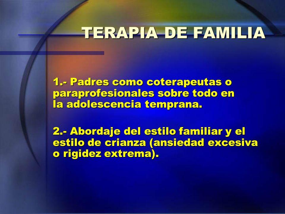 TERAPIA DE FAMILIA 1.- Padres como coterapeutas o paraprofesionales sobre todo en la adolescencia temprana. 2.- Abordaje del estilo familiar y el esti