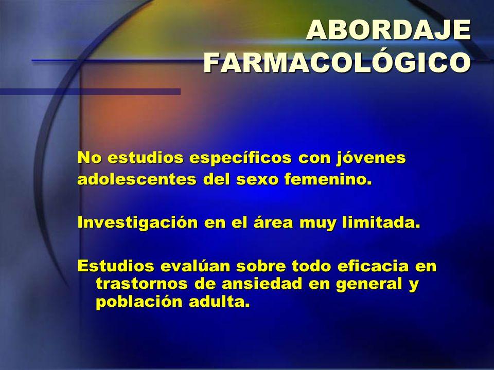 ABORDAJE FARMACOLÓGICO No estudios específicos con jóvenes adolescentes del sexo femenino. Investigación en el área muy limitada. Estudios evalúan sob