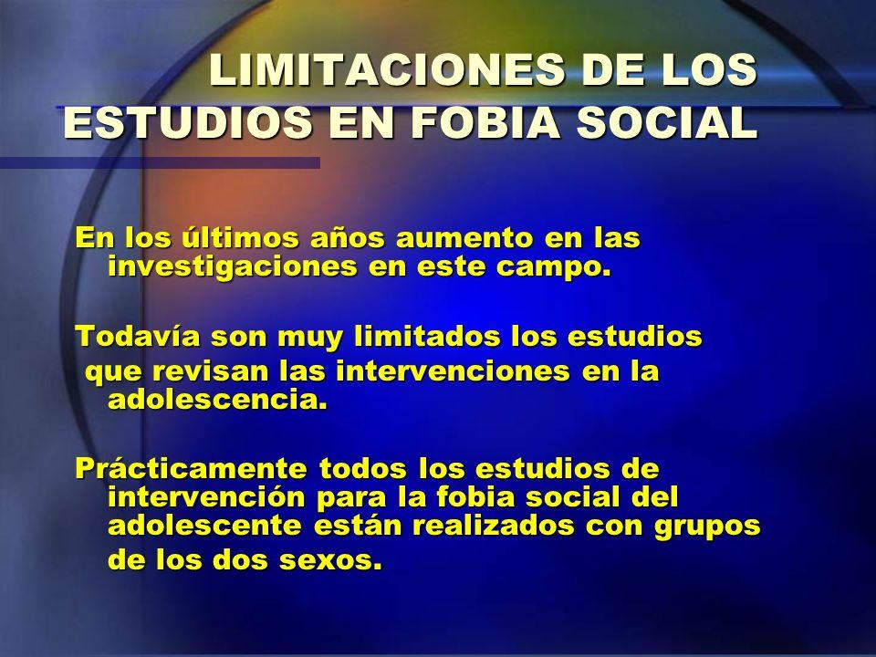 LIMITACIONES DE LOS ESTUDIOS EN FOBIA SOCIAL En los últimos años aumento en las investigaciones en este campo. Todavía son muy limitados los estudios