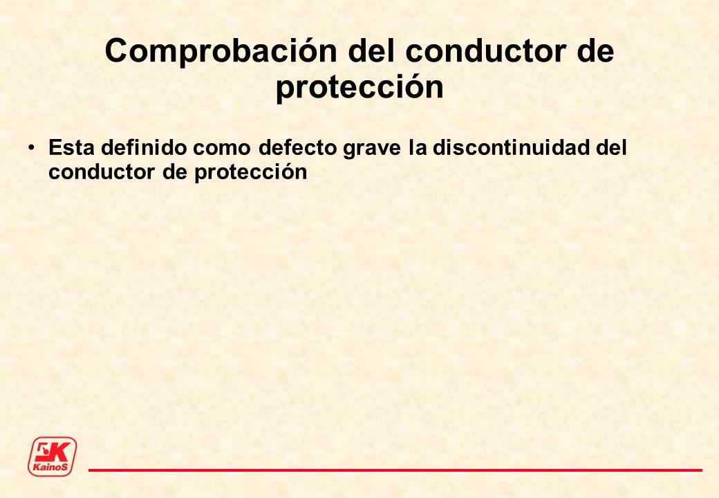 Comprobación del conductor de protección Esta definido como defecto grave la discontinuidad del conductor de protección