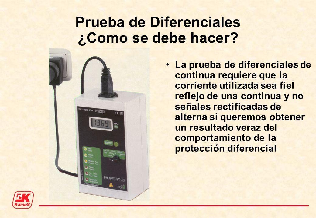 Prueba de Diferenciales ¿Como se debe hacer? La prueba de diferenciales de continua requiere que la corriente utilizada sea fiel reflejo de una contin