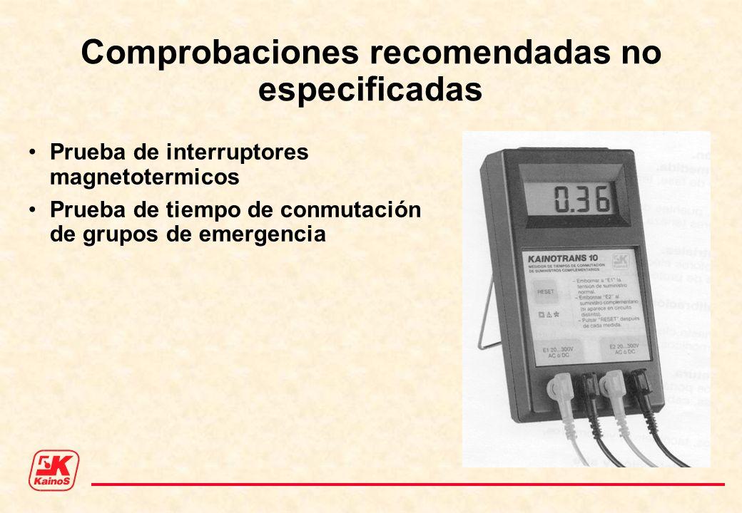 Comprobaciones recomendadas no especificadas Prueba de interruptores magnetotermicos Prueba de tiempo de conmutación de grupos de emergencia