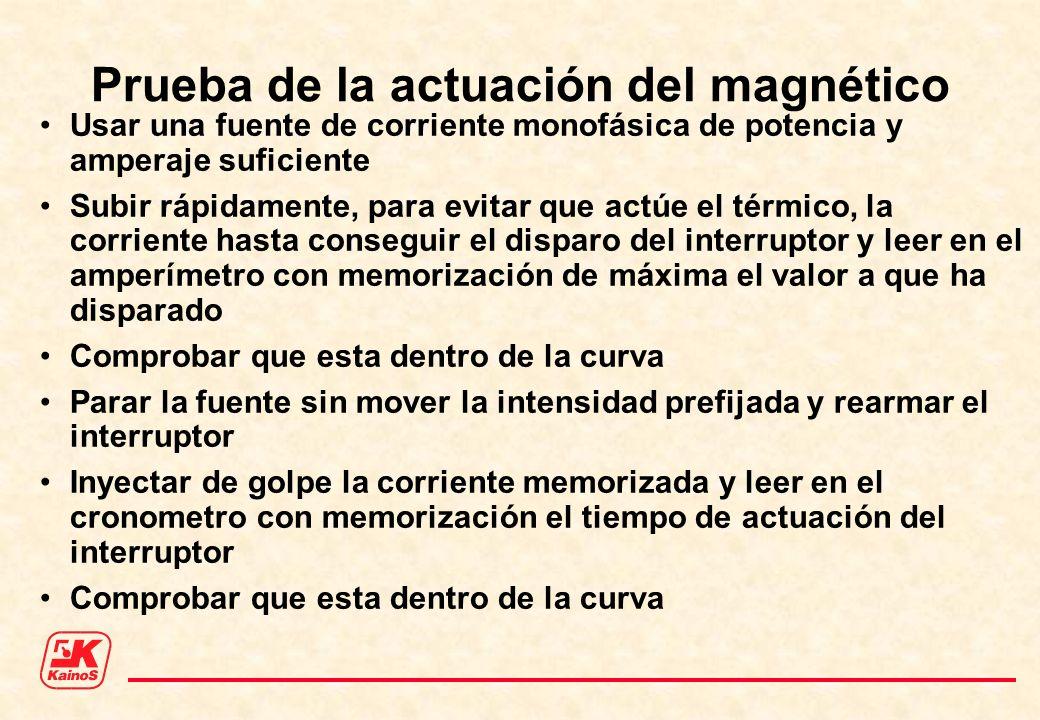 Prueba de la actuación del magnético Usar una fuente de corriente monofásica de potencia y amperaje suficiente Subir rápidamente, para evitar que actú