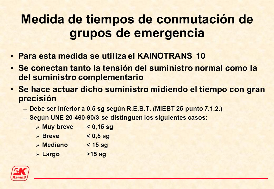 Medida de tiempos de conmutación de grupos de emergencia Para esta medida se utiliza el KAINOTRANS 10 Se conectan tanto la tensión del suministro norm