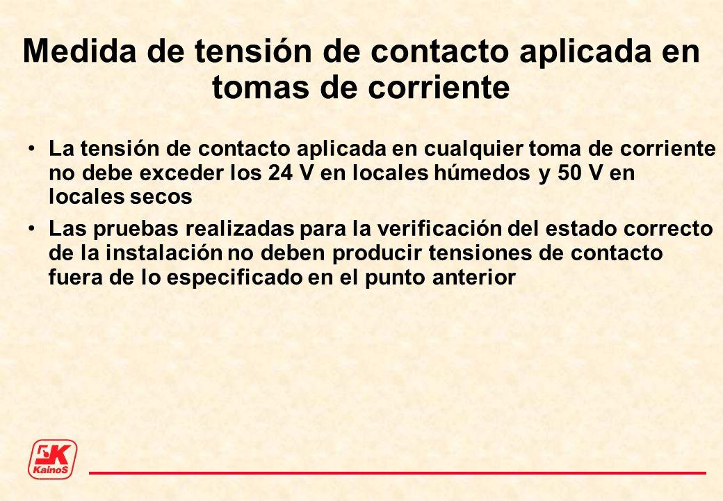 Medida de tensión de contacto aplicada en tomas de corriente La tensión de contacto aplicada en cualquier toma de corriente no debe exceder los 24 V e