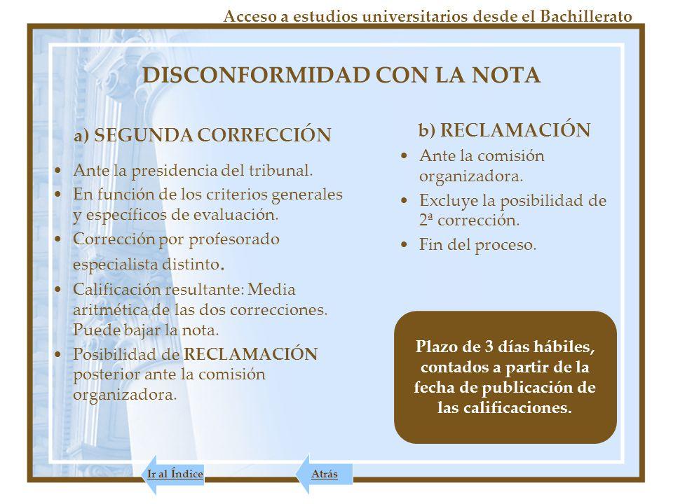 DISCONFORMIDAD CON LA NOTA Acceso a estudios universitarios desde el Bachillerato a) SEGUNDA CORRECCIÓN Ante la presidencia del tribunal.