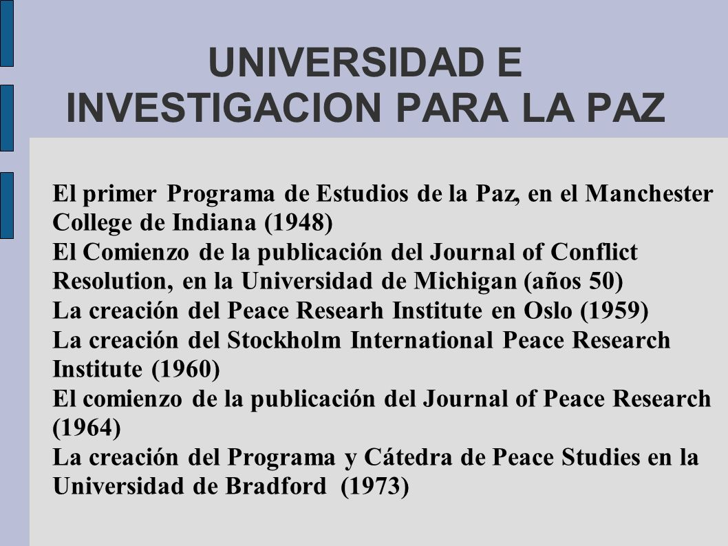 UNIVERSIDAD E INVESTIGACION PARA LA PAZ El primer Programa de Estudios de la Paz, en el Manchester College de Indiana (1948) El Comienzo de la publica