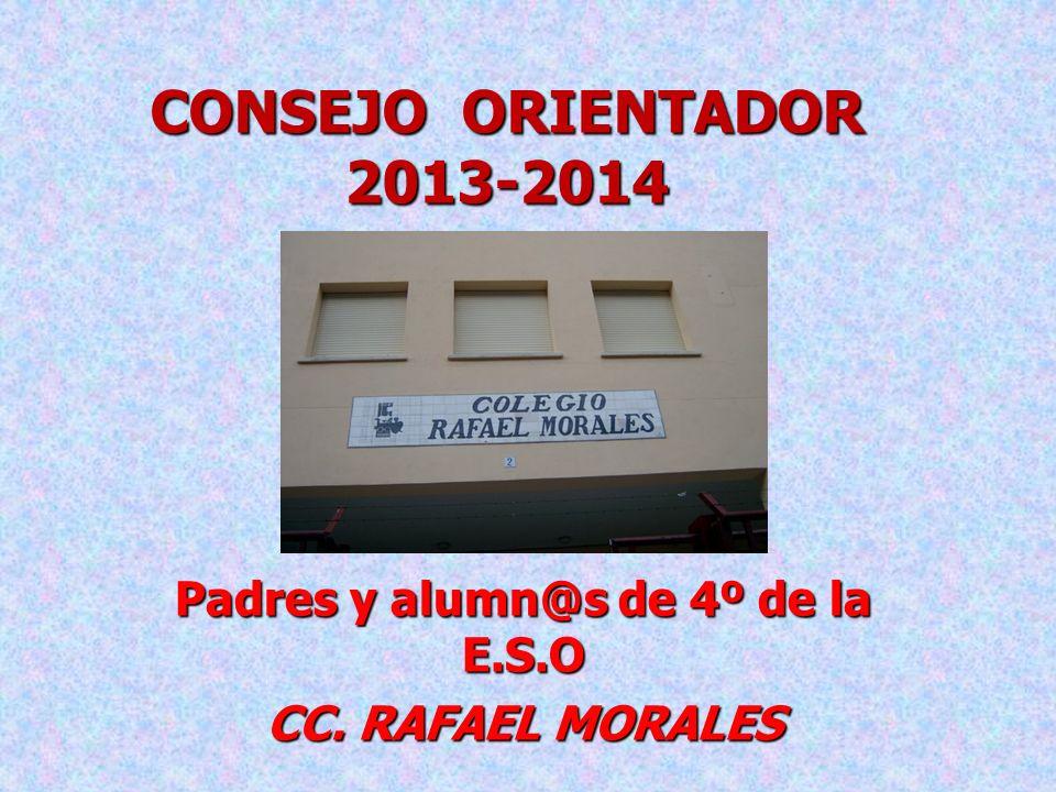 CONSEJO ORIENTADOR 2013-2014 Padres y alumn@s de 4º de la E.S.O CC. RAFAEL MORALES