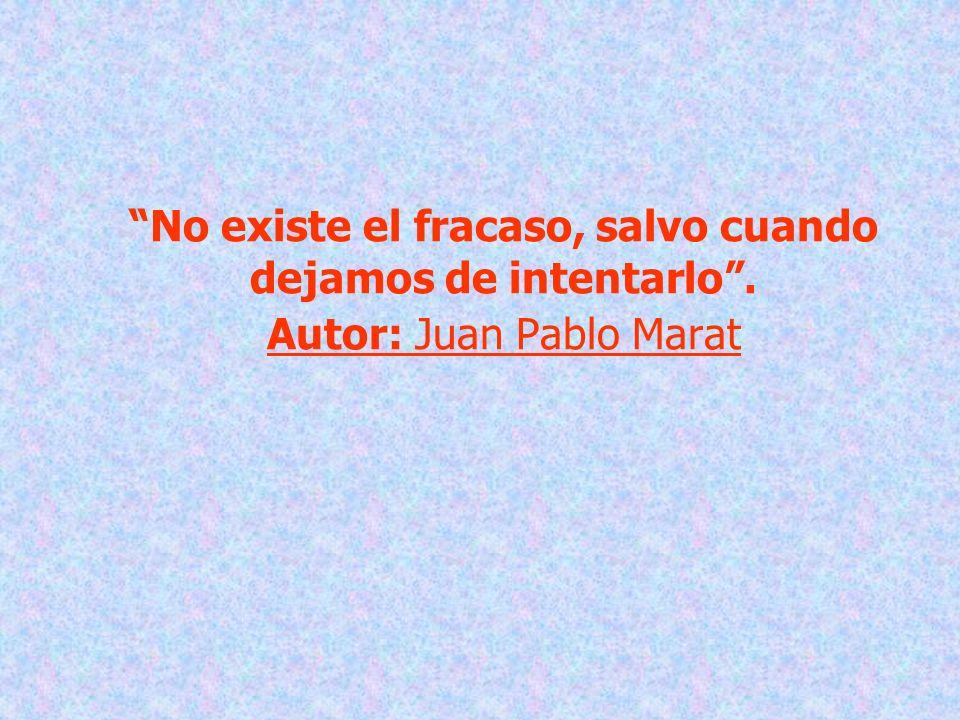 No existe el fracaso, salvo cuando dejamos de intentarlo. Autor: Juan Pablo Marat