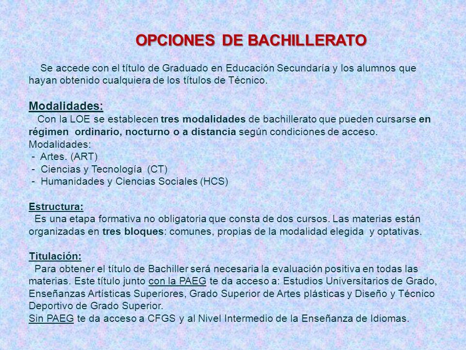 OPCIONES DE BACHILLERATO Se accede con el título de Graduado en Educación Secundaría y los alumnos que hayan obtenido cualquiera de los títulos de Téc