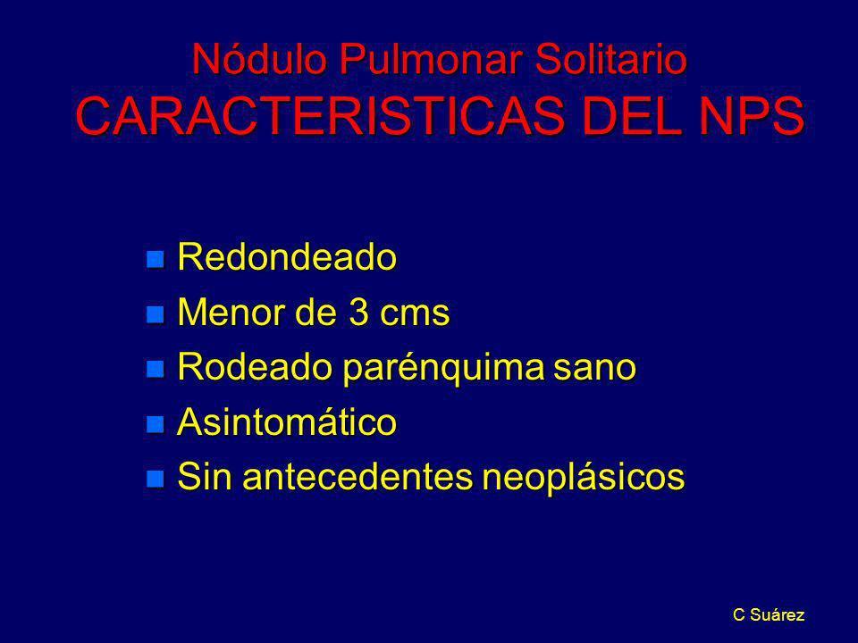 C Suárez Nódulo Pulmonar Solitario CARACTERISTICAS DEL NPS n Redondeado n Menor de 3 cms n Rodeado parénquima sano n Asintomático n Sin antecedentes n