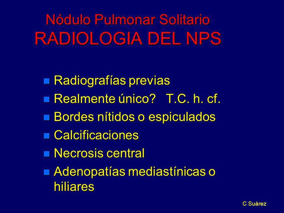 C Suárez Nódulo Pulmonar Solitario RADIOLOGIA DEL NPS n Radiografías previas n Realmente único? T.C. h. cf. n Bordes nítidos o espiculados n Calcifica