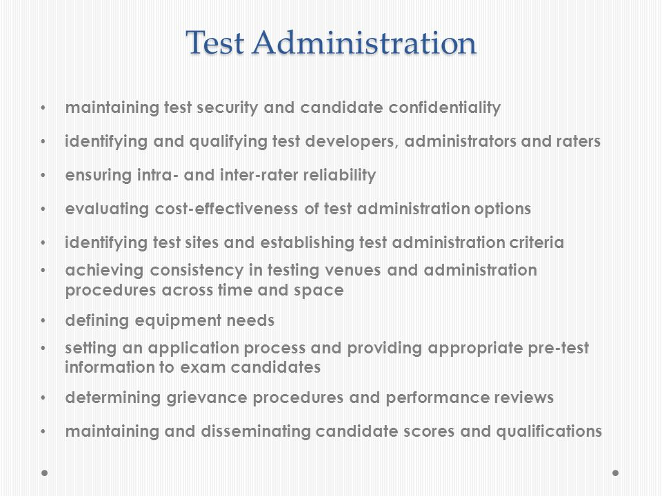 Test Administration maintaining test security and candidate confidentiality identifying and qualifying test developers, administrators and raters ensu