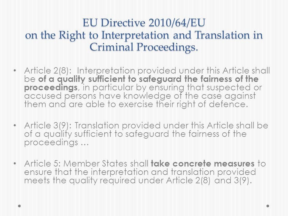 EU Directive 2010/64/EU on the Right to Interpretation and Translation in Criminal Proceedings. Article 2(8): Interpretation provided under this Artic