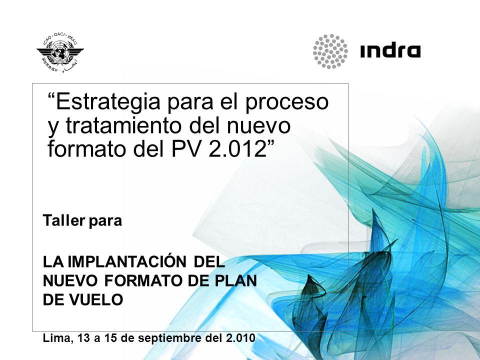 Estrategia para el proceso y tratamiento del nuevo formato del PV 2.012 Taller para LA IMPLANTACIÓN DEL NUEVO FORMATO DE PLAN DE VUELO Lima, 13 a 15 d