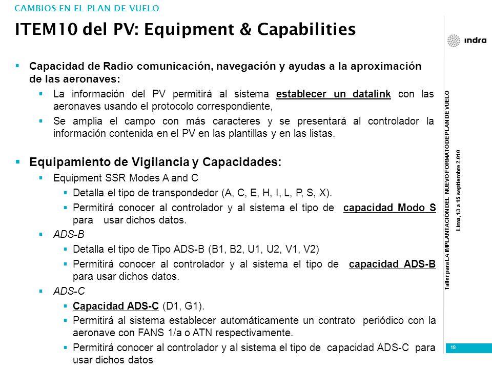 Taller para LA IMPLANTACIÓN DEL NUEVO FORMATO DE PLAN DE VUELO Lima, 13 a 15 septiembre 2.010 18 Capacidad de Radio comunicación, navegación y ayudas