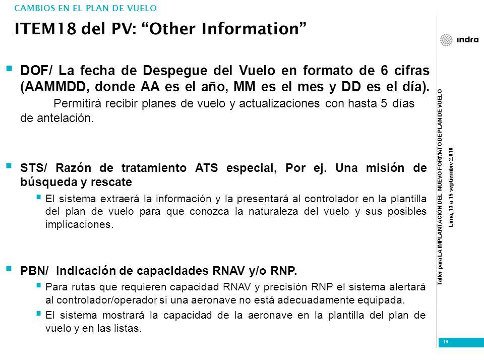 Taller para LA IMPLANTACIÓN DEL NUEVO FORMATO DE PLAN DE VUELO Lima, 13 a 15 septiembre 2.010 19 DOF/ La fecha de Despegue del Vuelo en formato de 6 c