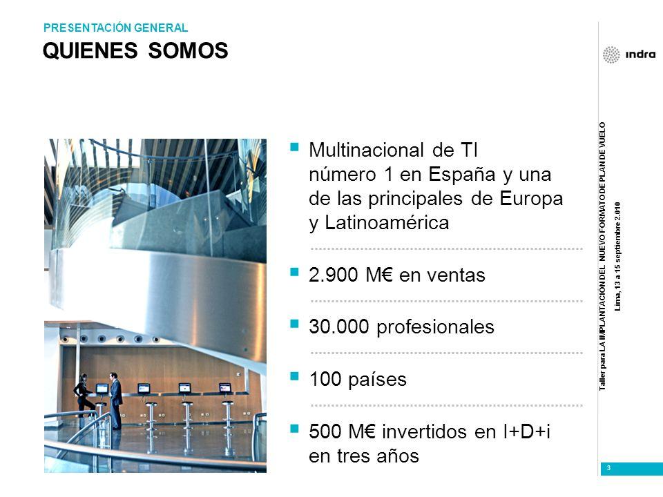 Taller para LA IMPLANTACIÓN DEL NUEVO FORMATO DE PLAN DE VUELO Lima, 13 a 15 septiembre 2.010 3 QUIENES SOMOS Multinacional de TI número 1 en España y