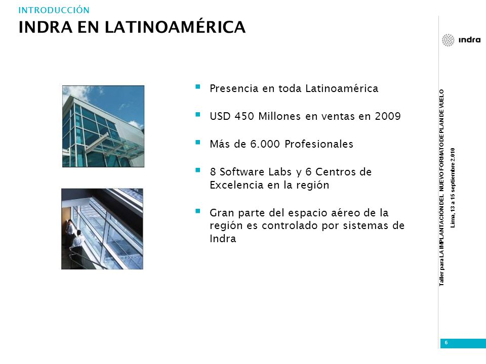 Taller para LA IMPLANTACIÓN DEL NUEVO FORMATO DE PLAN DE VUELO Lima, 13 a 15 septiembre 2.010 7 Países con referencias INDRA EN LATINOAMÉRICA: INTRODUCCIÓN
