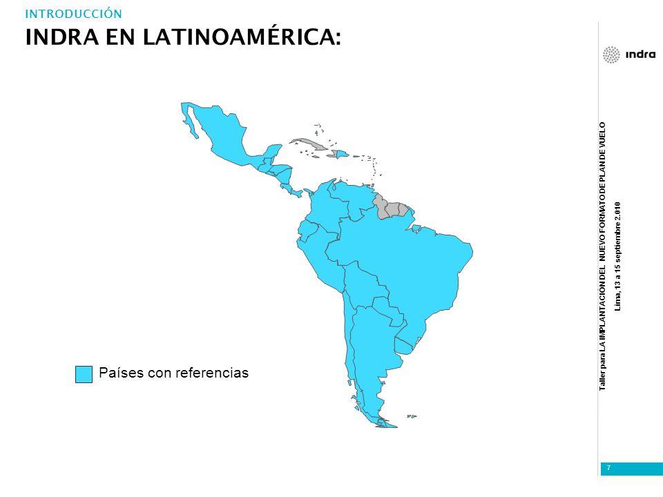 Taller para LA IMPLANTACIÓN DEL NUEVO FORMATO DE PLAN DE VUELO Lima, 13 a 15 septiembre 2.010 7 Países con referencias INDRA EN LATINOAMÉRICA: INTRODU