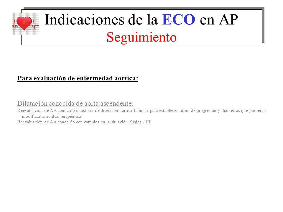 Indicaciones de la ECO en AP Seguimiento Para evaluación de enfermedad aortica: Dilatación conocida de aorta ascendente: Reevaluación de AA conocido o