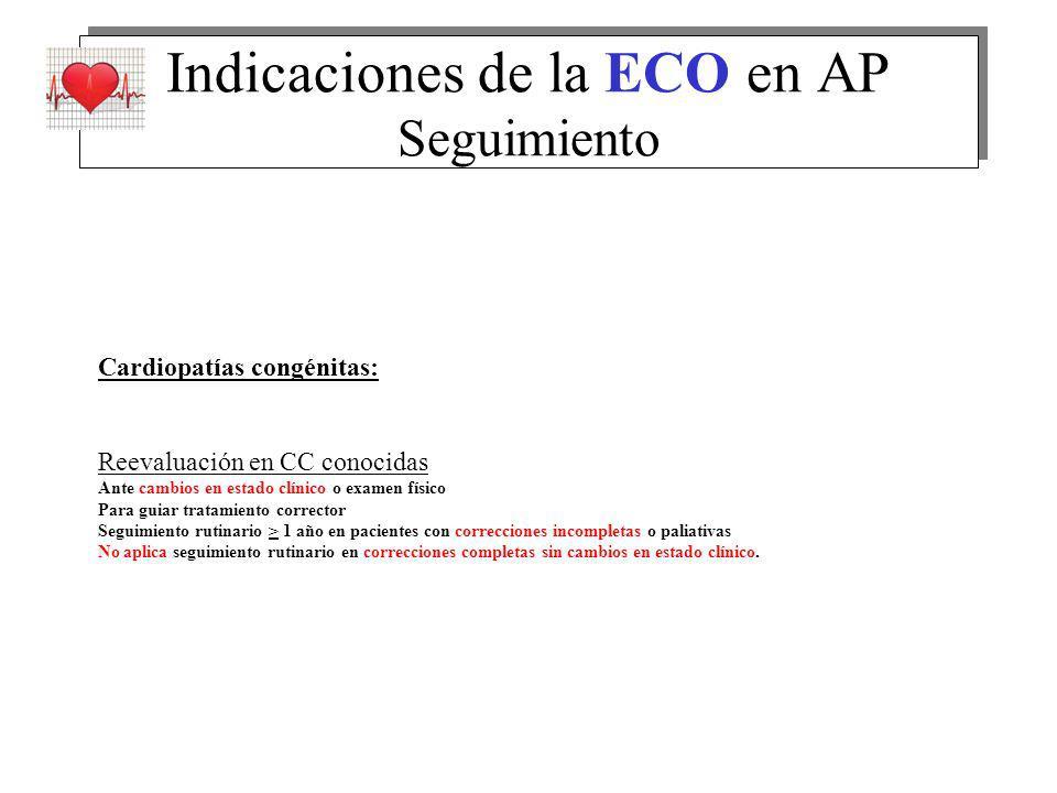 Indicaciones de la ECO en AP Seguimiento Cardiopatías congénitas: Reevaluación en CC conocidas Ante cambios en estado clínico o examen físico Para gui