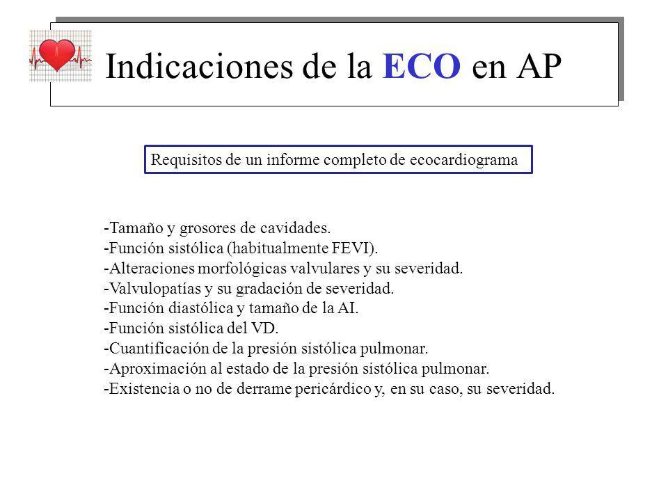 Indicaciones de la ECO en AP Requisitos de un informe completo de ecocardiograma -Tamaño y grosores de cavidades. -Función sistólica (habitualmente FE