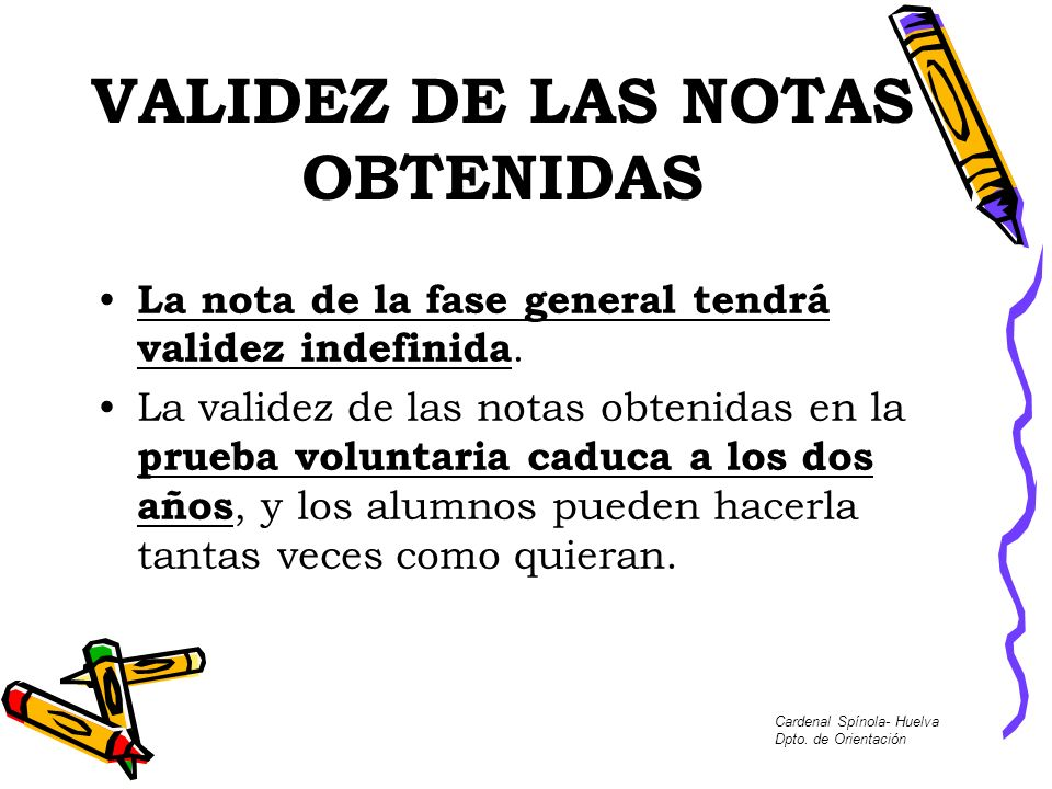 VALIDEZ DE LAS NOTAS OBTENIDAS La nota de la fase general tendrá validez indefinida.