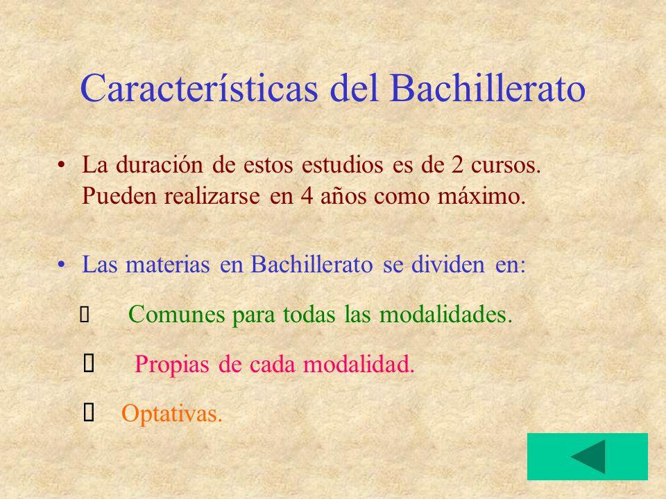 Características del Bachillerato La duración de estos estudios es de 2 cursos.
