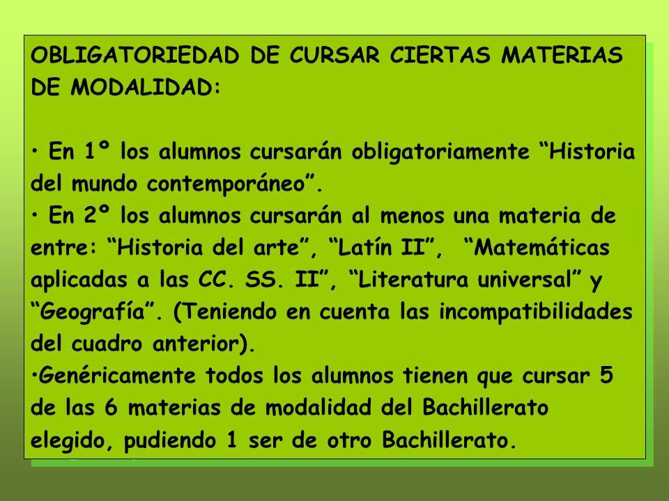 OBLIGATORIEDAD DE CURSAR CIERTAS MATERIAS DE MODALIDAD: En 1º los alumnos cursarán obligatoriamente Historia del mundo contemporáneo.