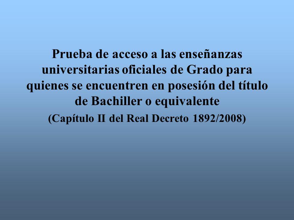 Prueba de acceso a las enseñanzas universitarias oficiales de Grado para quienes se encuentren en posesión del título de Bachiller o equivalente (Capítulo II del Real Decreto 1892/2008)