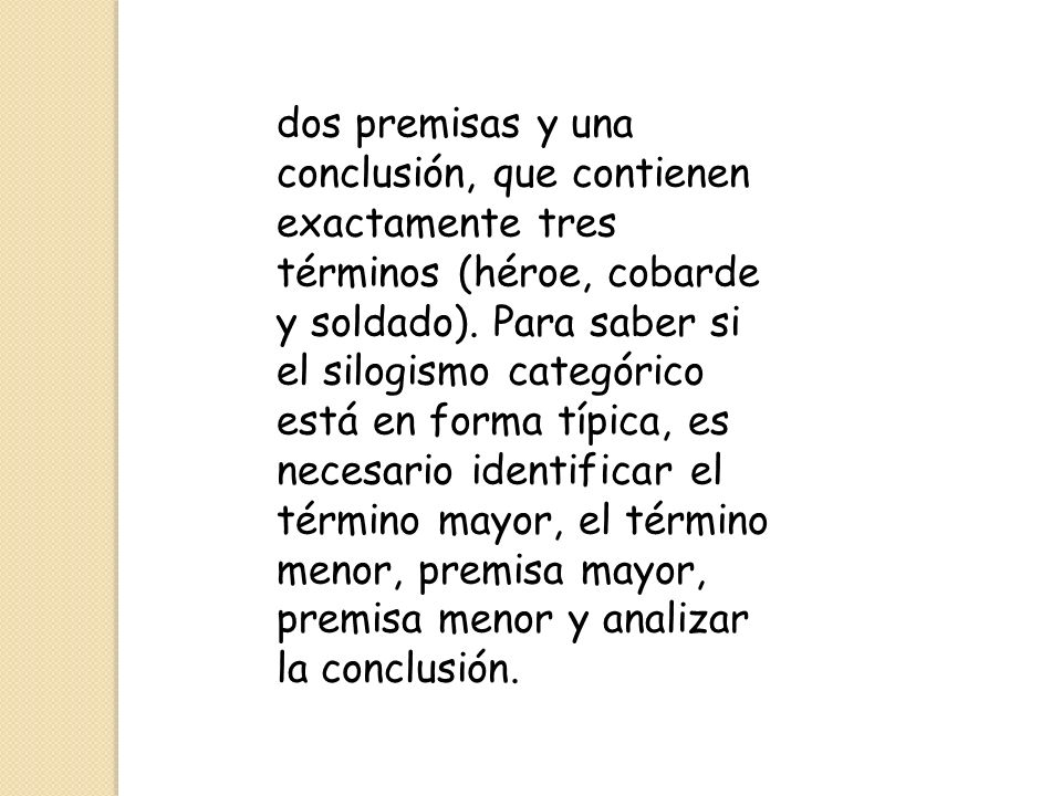 Los entinemas se han estudiado son los de razonamientos silogísticos expresados de modo incompleto.