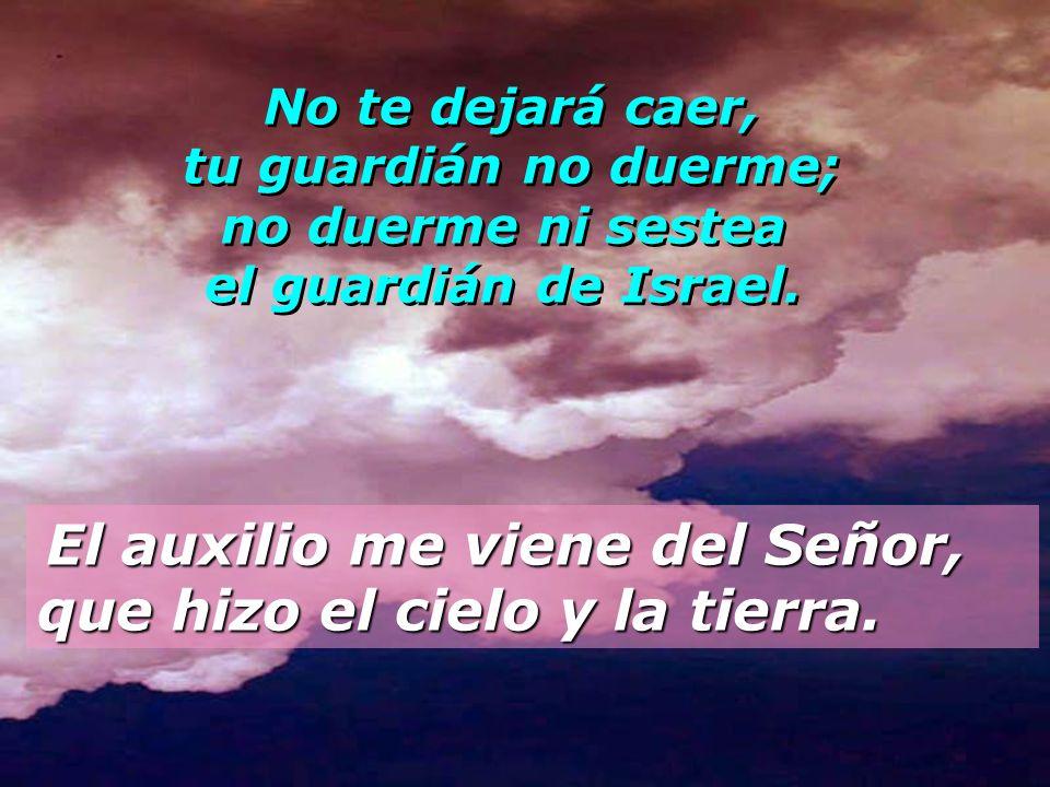 Salmo 120 Levanto mis ojos a los montes: ¿de dónde me vendrá el auxilio.