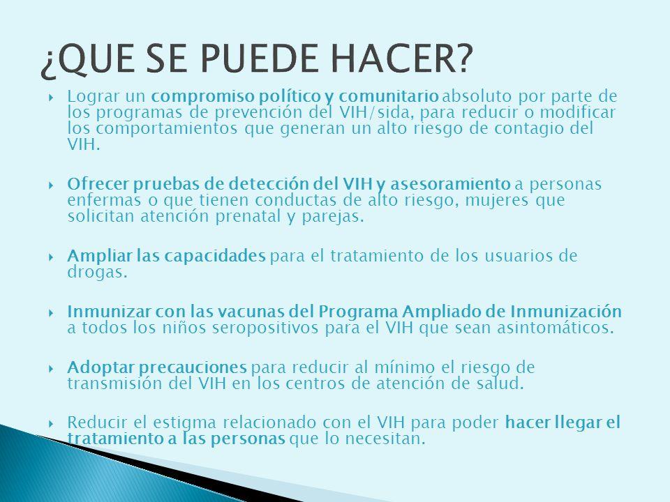 ¿QUE SE PUEDE HACER? Lograr un compromiso político y comunitario absoluto por parte de los programas de prevención del VIH/sida, para reducir o modifi