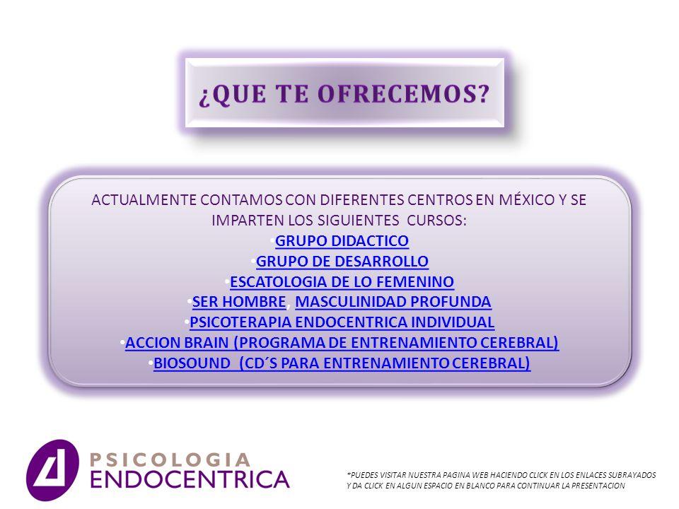ACTUALMENTE CONTAMOS CON DIFERENTES CENTROS EN MÉXICO Y SE IMPARTEN LOS SIGUIENTES CURSOS: GRUPO DIDACTICO GRUPO DE DESARROLLO ESCATOLOGIA DE LO FEMEN