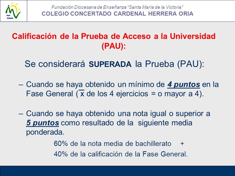 Calificación de la Prueba de Acceso a la Universidad (PAU): Se considerará SUPERADA la Prueba (PAU): –Cuando se haya obtenido un mínimo de 4 puntos en