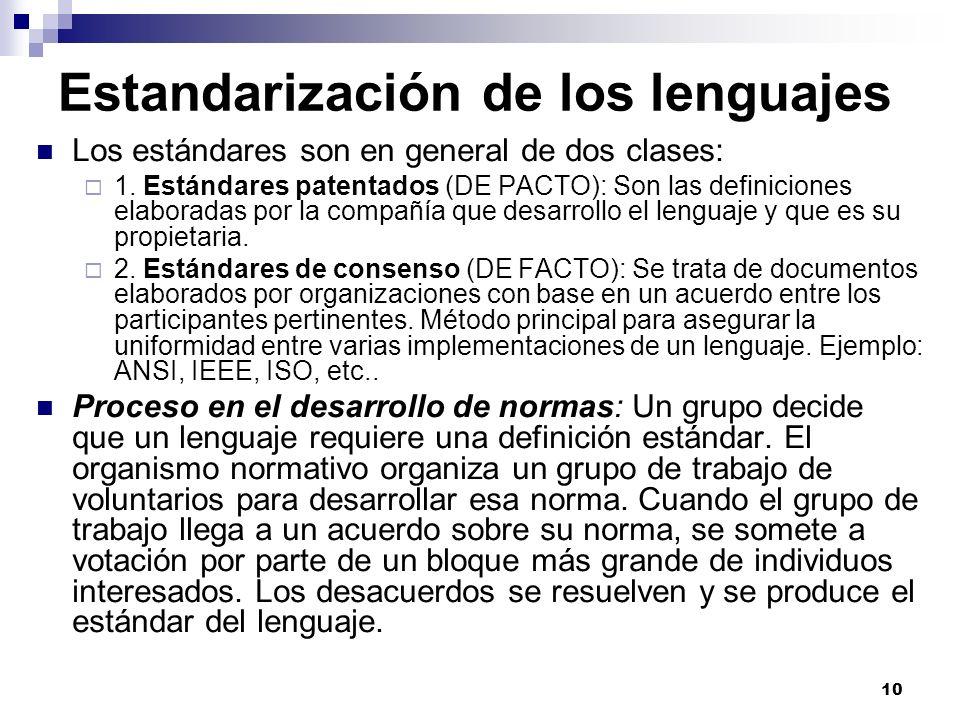 10 Estandarización de los lenguajes Los estándares son en general de dos clases: 1. Estándares patentados (DE PACTO): Son las definiciones elaboradas